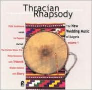 Thracian Rhapsody: New Wedding Music of Bulgaria, Vol. 1