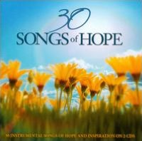 30 Songs Of Hope: 30 Instrumental Songs Of Hope And Inspiration