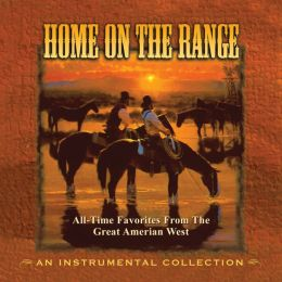 Home On the Range: All-Time Favorites from the Great American West
