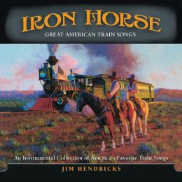 Iron Horse: Great American Train Songs