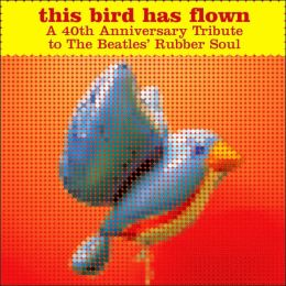 This Bird Has Flown: A 40th Anniversary Tribute to the Beatles' Rubber Soul