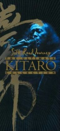 The Ultimate Kitaro Collection: Silk Road Journey