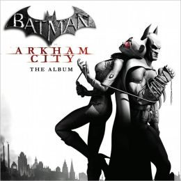 Batman: Arkham City - The Album [Original Game Soundtrack]