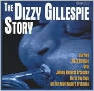 The Dizzy Gillespie Story [Bonus Tracks]
