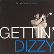 Gettin' Dizzy: The High Flying Dizzy Gillespie