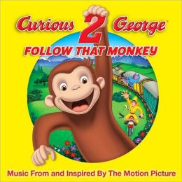 Curious George 2: Follow That Monkey - Music From And Inspired By The Motion Picture