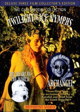 Guy Maddin's Twilight of the Ice Nymphs/Archangel/the Heart of the World