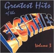 Greatest Hits of the Eighties, Vol. 3