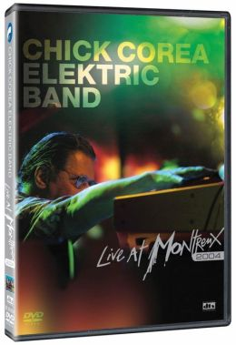 Chick Corea Elektric Band: Live at Montreux 2004