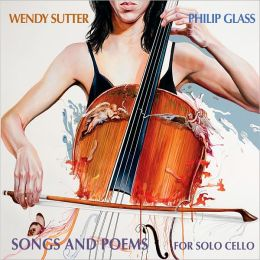 Philip Glass: Songs and Poems for Solo Cello
