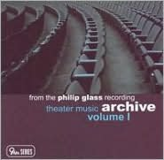 Philip Glass: Theater Music Archive, Vol. 1