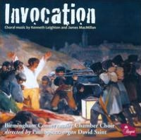 Invocation: Choral music by Kenneth Leighton and James MacMillan