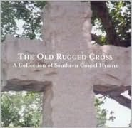 The Old Rugged Cross: A Collection of Southern Gospel