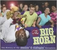 The Big Horn: The History of the Honkin' & Screamin' Saxophone