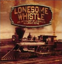 Lonesome Whistle: An Anthology of American Railroad Songs