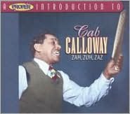A   Proper Introduction to Cab Calloway: Zah, Zuh, Zaz
