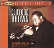 A   Proper Introduction to Clifford Brown: Brownie Speaks