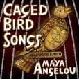 CD Cover Image. Title: Caged Bird Songs, Artist: Maya Angelou