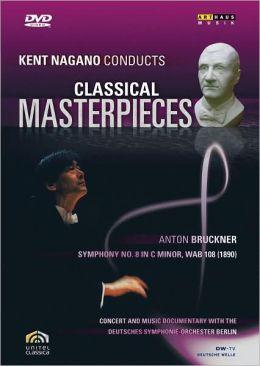 Kent Nagano Conducts Classical Masterpieces: Bruckner - Symphony No. 8