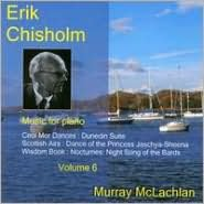 Erik Chisholm: Music for Piano, Vol. 6
