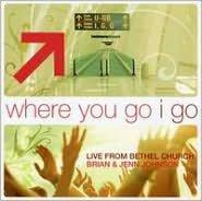 Where You Go I Go: Live from Bethel Church Redding