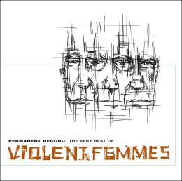 Permanent Record: The Very Best of the Violent Femmes
