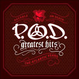 Greatest Hits: The Atlantic Years (P.O.D. ( Payable On Death ))