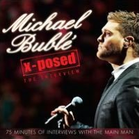 Michael Bublé X-Posed: The Interview