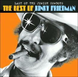 The Last of the Jewish Cowboys: The Best of Kinky Friedman