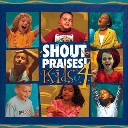Shout Praises!: Kids, Vol. 4