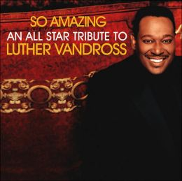 So Amazing: An All Star Tribute to Luther Vandross