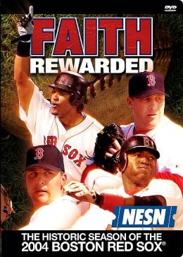 Faith Rewarded - The World Championship Season of the 2004 Red Sox