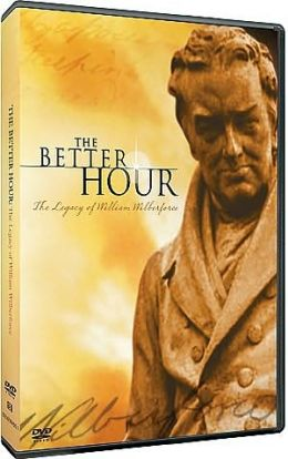 The Better Hour: The Legacy of William Wilberforce