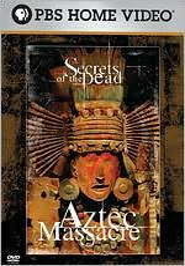 Secrets of the Dead: Aztec Massacre