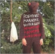 Positive Karaoke with a Gun Negative Karaoke with a Smile [with DVD]
