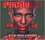 Pacha Ibiza: Club, Crucial & Crossover