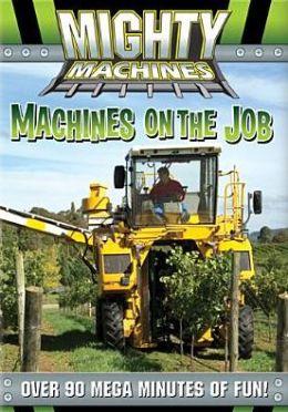 Mighty Machines: Machines On The Job