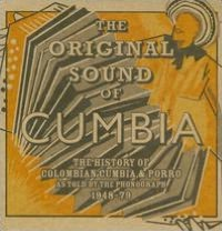 The Original Sound of Cumbia: The History of Colombian Cumbia & Porro