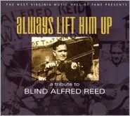 Always Lift Him Up: A Tribute to Blind Alfred Reed