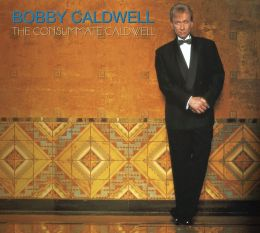 The Consummate Bobby Caldwell