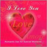 I Love You: Romantic Sax for Special Moments