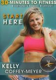 Video/DVD. Title: Kelly Coffey-Meyer: 30 Minutes to Fitness: Start Here