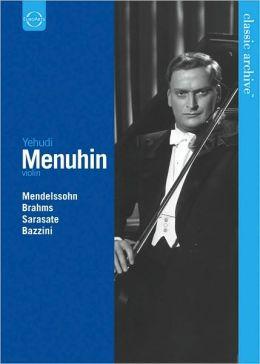 Classic Archive: Yehudi Menuhin - Mendelssohn/Brahms/Sarasate/Bazzini