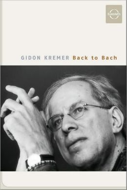 Gidon Kremer: Back to Bach