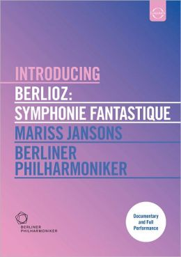 Berliner Philharmoniker/Mariss Jansons: Introducing Berlioz - Symphonie Fantastique