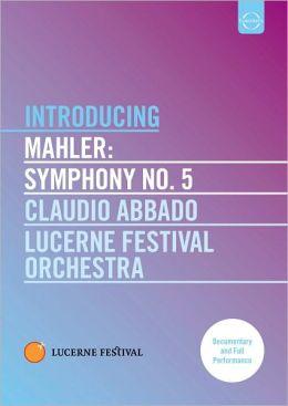 Claudio Abbado/Lucerne Festival Orchestra: Introducing Mahler - Symphony No. 5