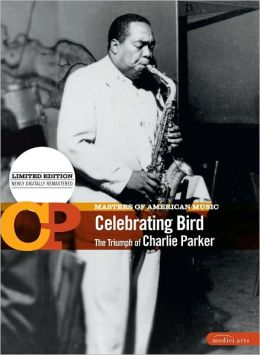 Celebrating Bird - the Triumph of Charlie Parker