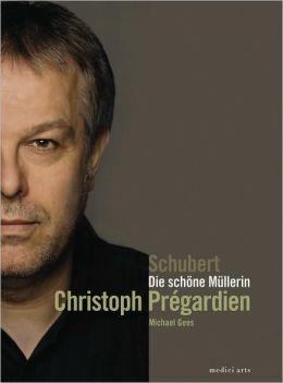 Christoph Prégardien: Schubert - Die Schöne Müllerin