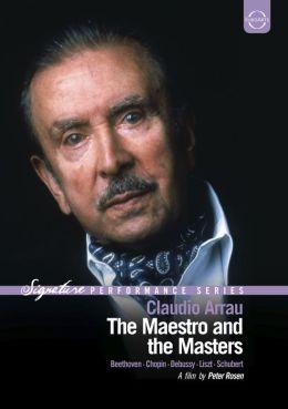Claudio Arrau: The Maestro & The Masters