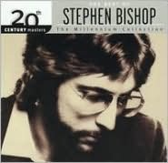 The Best of Stephen Bishop: 20th Century Masters/The Millennium Collection: Stephen Bishop